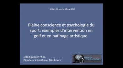Acfas 2016: «Pleine conscience et psychologie du sport: exemples d'interventions en golf et en patinage artistique»